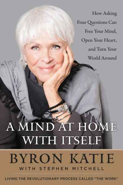 A Mind at Home with Itself by Byron Katie and Stephen Mitchell